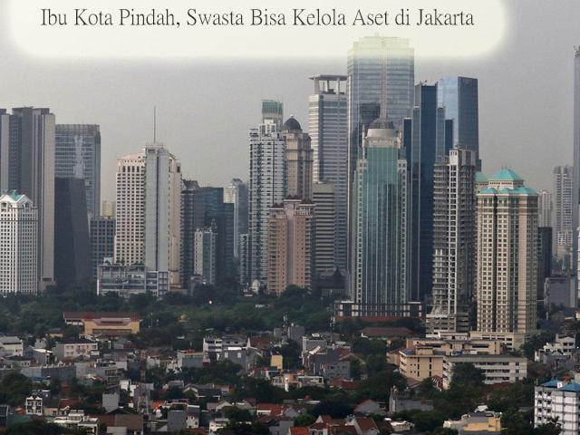 Ibu Kota Negara Jadi Pindah, Aset yang Ada di Jakarta Buat Apa
