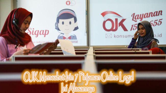 OJK Mencabut Izin 7 Pinjaman Online Legal, Ini Alasannya!