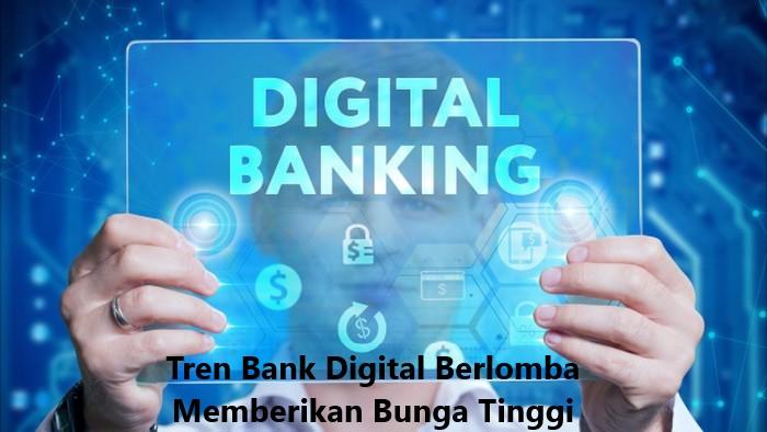 Tren Bank Digital Berlomba Memberikan Bunga Tinggi